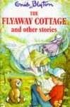 The Flyaway Cottage And Other Stories - Enid Blyton, Maureen Bradley
