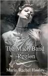 The Mach Band Region - Maria Rachel Hooley