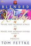 Blended Worship Songbook - Tom Fettke