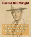 Harold Bell Wright - The Eyes of the World, When a Man's a Man, The Re-creation of Brian Kent - Harold Bell Wright