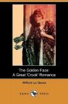 The Golden Face: A Great 'Crook' Romance - William Le Queux