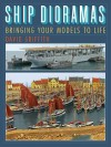 Ship Dioramas: Bringing Your Models to Life - David Griffith