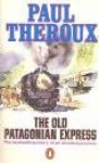 The Old Patagonian Express: By Train Through the Americas - Paul Theroux