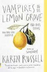 Vampires in the Lemon Grove: And Other Stories - Karen Russell