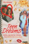 Teen Dreams: Reading Teen Film and Television from 'Heathers' to 'Veronica Mars' - Roz Kaveney