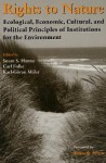 Rights to Nature: Ecological, Economic, Cultural, and Political Principles of Institutions for the Environment - Kenneth J. Arrow, Susan S. Hanna, Susan Hanna, Carl Folke, Narpat Jodha, Svein Jentoft, Bonnie McCay, Margaret McKean, Steven Sanderson, Elinor Ostrom, Jean Ensminger, Oran Young