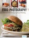 Food Photography: Pro Secrets for Styling, Lighting & Shooting - Lara Ferroni