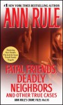Fatal Friends, Deadly Neighbors and Other True Cases (Crime Files, #16) - Ann Rule