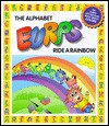 The Alphabet Eurps Ride a Rainbow - Liane Onish