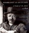Rembrandt as an Etcher: A Study of the Artist at Work - Christopher White