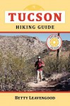 Tuscon Hiking Guide, 4E (The Pruett Series) - Betty Leavengood