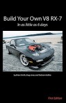 Build Your Own V8 RX-7 - Brian W. Smith, Greg Jones, Graham Hollins