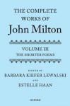 The Complete Works of John Milton: Volume III: The Shorter Poems - Barbara Kiefer Lewalski, Estelle Haan