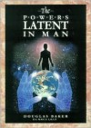 The Powers Latent in Man - Douglas M. Baker
