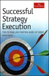 Successful Strategy Execution: How to Keep Your Business Goals on Target - Michel Syrett