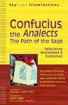 Confucius, the Analects: The Path of the Sage--Selections Annotated & Explained (Skylight Illuminations) - Confucius, Rodney L. Taylor, James Legge