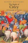 The Battle Of Crecy - Rupert Matthews