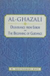 Al-Ghazali: Deliverance from Error/The Beginning of Guidance (Mini Intro) - Montgomery W. Watt, William Montgomery Watt, Abu Hamid al-Ghazali