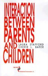 Interaction Between Parents and Children - Laura Stafford, Cherie L. Bayer