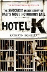 Hotel K: The Shocking Inside Story of Bali's Most Notorious Jail - Kathryn Bonella