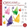 Origami for Harmony and Happiness: Twenty Traditional, Auspicious Projects - Steve Biddle, Megumi Biddle