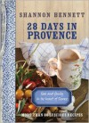 28 Days in Provence: Food and Family in the Heart of France - Shannon Bennett