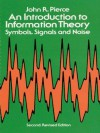 An Introduction to Information Theory: Symbols, Signals and Noise (Dover Books on Mathematics) - John Robinson Pierce