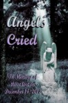 Angels Cried - Stephen L. Wilson, Meghan Arcuri, Allison Bruning, Sara St.Clair, Guy Anthony De Marco, Reyna Hawk, Tami Kidd, Katherine Rochholz, Crystal Schall, Gretchen Steen, Matther Christopher Nelson, John Kovacich, Micheal Bailey, Jen Baker, Ency Bearis, Julian Brooklyn, Crysta D
