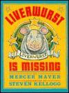Liverwurst Is Missing - Mercer Mayer, Steven Kellogg
