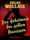 Das Geheimnis der gelben Narzissen - Eckhard Henkel, Edgar Wallace, Ravi Ravendro