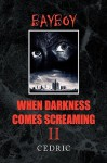 When Darkness Comes Screaming II - Cedric