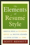 The Elements of Resume Style: Essential Rules and Eye-Opening Advice for Writing Resumes and Cover Letters that Work - Scott Bennett