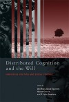 Distributed Cognition and the Will: Individual Volition and Social Context - Don Ross, David Spurrett, Harold Kincaid, G. Stephens