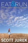 Eat and Run: My Unlikely Journey to Ultramarathon Greatness - Scott Jurek, Steve Friedman