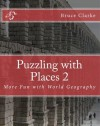 Puzzling with Places 2: More Fun with World Geography - Bruce Clarke