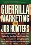 Guerrilla Marketing for Job Hunters: 400 Unconventional Tips, Tricks, and Tactics for Landing Your Dream Job - Jay Conrad Levinson, David E. Perry