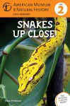 Snakes Up Close!: (Level 2) - Thea Feldman, American Museum of Natural History