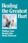 Healing the Greatest Hurt - Matthew Linn