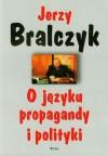 O języku propagandy i polityki - Jerzy Bralczyk