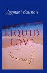 Liquid Love: On the Frailty of Human Bonds - Zygmunt Bauman