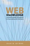 Essential Knowledge Management for Those Working with Information: Web of Knowledge - David Byrne