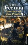Sprechen wir über Preußen. Die Geschichte der armen Leute - Joachim Fernau