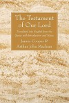 The Testament of Our Lord: Translated Into English Form the Syriac with Introduction and Notes - James Cooper, Arthur John Maclean