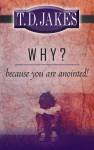 Why Because You Are Anointed - T.D. Jakes