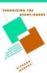 Theorizing the Avant-Garde - Richard Murphy, Richard Macksey, Anthony Cascardi