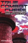 True Combat Chess: Winning Battles over the Board - Timothy W. Taylor