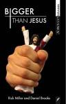 Bigger Than Jesus - Daniel Brooks, Rick Miller