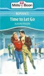 Time to Let Go (Mills & Boon Romance, #3368) - Alison Fraser