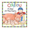 Caillou: A Day at the Farm (Little Dipper) - Joceline Sanschagrin, Pierre Brignaud