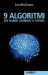 9 algoritmi che hanno cambiato il futuro (Apogeo Saggi) (Italian Edition) - John MacCormick, V. B. Sala